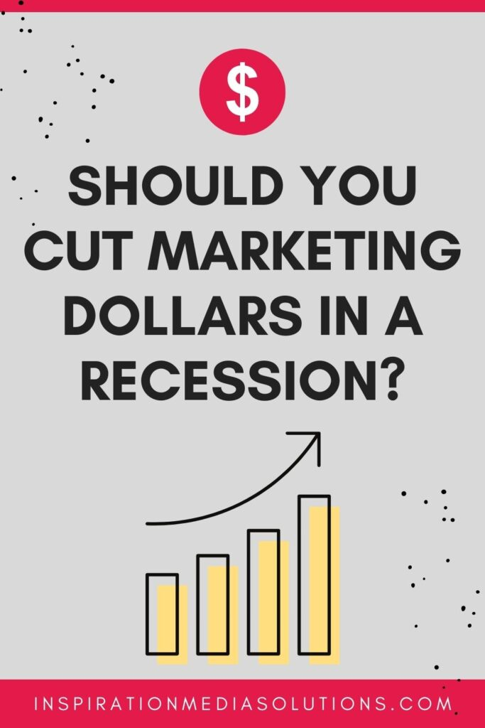 Should you cut marketing dollars in a recession?